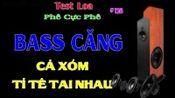 #128 Test loa Treble hay bass phê c xóm t tê tai nhau-越南合奏曲